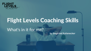 Flight Levels Coaching Skills – What's in it for me?